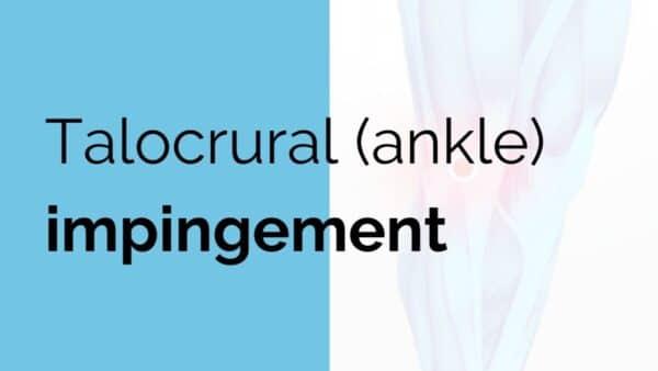 Talocrural (ankle) impingement