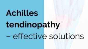 Achilles tendinopathy - effective solutions