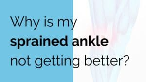 Why is my sprained ankle not getting better?