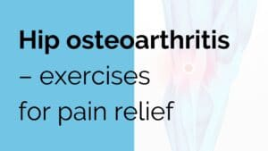 Hip osteoarthritis - exercises for pain relief