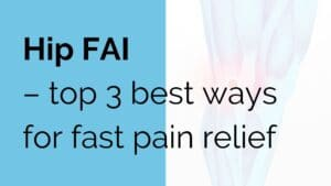 Hip FAI - top 3 best ways for fast pain relief