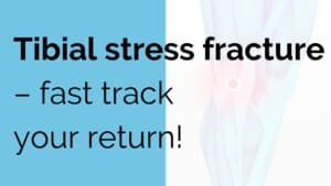 Tibial stress fracture - fast track your return