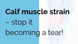 Calf muscle strain - stop it becoming a tear
