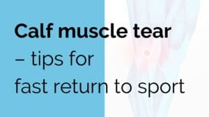 Calf muscle tear – tips for fast return to sport