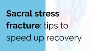 Sacral stress fracture: tips to speed up recovery