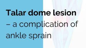 Talar dome lesion - a complication of ankle sprain