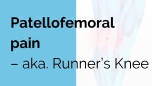 Patellofemoral pain - aka. Runner's Knee