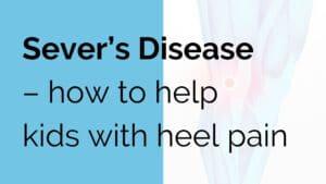 Sever's Disease - how to help kids with heel pain