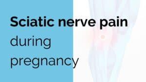 Sciatic nerve pain during pregnancy