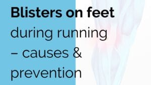 Blisters on feet during running - causes & prevention